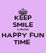 KEEP SMILE CAUSE HAPPY FUN TIME  - Personalised Poster A4 size