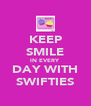 KEEP SMILE IN EVERY DAY WITH SWIFTIES - Personalised Poster A4 size