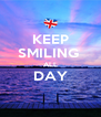 KEEP SMILING  ALL DAY    - Personalised Poster A4 size
