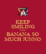 KEEP SMILING AND BANANA SO MUCH JUNNO - Personalised Poster A4 size