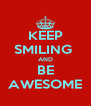 KEEP SMILING  AND BE AWESOME - Personalised Poster A4 size