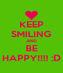 KEEP SMILING AND BE HAPPY!!!! :D - Personalised Poster A4 size