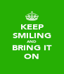 KEEP SMILING AND BRING IT ON - Personalised Poster A4 size