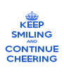 KEEP SMILING AND CONTINUE CHEERING - Personalised Poster A4 size