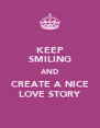 KEEP SMILING AND CREATE A NICE LOVE STORY - Personalised Poster A4 size