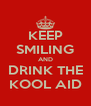 KEEP SMILING AND DRINK THE KOOL AID - Personalised Poster A4 size