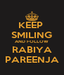 KEEP  SMILING AND FOLLOW RABIYA PAREENJA - Personalised Poster A4 size