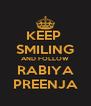KEEP  SMILING AND FOLLOW RABIYA PREENJA - Personalised Poster A4 size