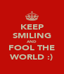 KEEP SMILING AND FOOL THE WORLD :) - Personalised Poster A4 size