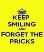 KEEP  SMILING AND FORGET THE PRICKS - Personalised Poster A4 size