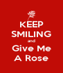 KEEP SMILING and Give Me A Rose - Personalised Poster A4 size