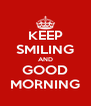 KEEP SMILING AND GOOD MORNING - Personalised Poster A4 size