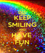 KEEP SMILING AND HAVE  FUN - Personalised Poster A4 size