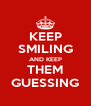 KEEP SMILING AND KEEP THEM GUESSING - Personalised Poster A4 size