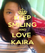 KEEP SMILING AND LOVE  KAIRA - Personalised Poster A4 size