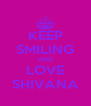 KEEP SMILING AND LOVE SHIVANA - Personalised Poster A4 size