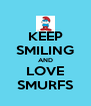 KEEP SMILING AND LOVE SMURFS - Personalised Poster A4 size