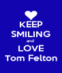 KEEP SMILING and  LOVE Tom Felton - Personalised Poster A4 size