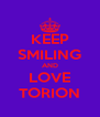 KEEP SMILING AND LOVE TORION - Personalised Poster A4 size