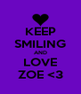 KEEP SMILING AND LOVE ZOE <3 - Personalised Poster A4 size