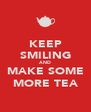 KEEP SMILING AND MAKE SOME MORE TEA - Personalised Poster A4 size