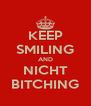 KEEP SMILING AND NICHT BITCHING - Personalised Poster A4 size