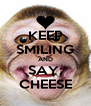 KEEP SMILING AND SAY: CHEESE - Personalised Poster A4 size