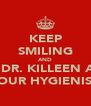 KEEP SMILING AND SEE DR. KILLEEN AND YOUR HYGIENIST - Personalised Poster A4 size