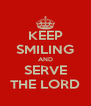 KEEP SMILING AND SERVE THE LORD - Personalised Poster A4 size