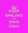 KEEP SMILING AND SING ON!!! - Personalised Poster A4 size
