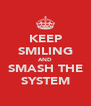 KEEP SMILING AND SMASH THE SYSTEM - Personalised Poster A4 size