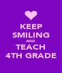 KEEP SMILING AND TEACH 4TH GRADE - Personalised Poster A4 size