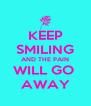 KEEP SMILING AND THE PAIN WILL GO  AWAY - Personalised Poster A4 size