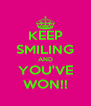 KEEP SMILING AND YOU'VE WON!! - Personalised Poster A4 size