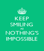 KEEP SMILING AS NOTHING'S IMPOSSIBLE - Personalised Poster A4 size