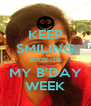 KEEP SMILING BCOZ IT'S MY B'DAY WEEK - Personalised Poster A4 size
