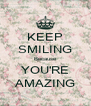 KEEP SMILING Because YOU'RE AMAZING - Personalised Poster A4 size