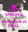KEEP SMILING 'CAUS HUNHAN IS REAL - Personalised Poster A4 size