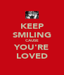 KEEP SMILING CAUSE YOU'RE LOVED - Personalised Poster A4 size