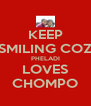 KEEP SMILING COZ PHELADI LOVES CHOMPO - Personalised Poster A4 size