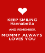 KEEP SMILING Hannabella AND REMEMBER, MOMMY ALWAYS  LOVES YOU - Personalised Poster A4 size