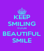 KEEP SMILING YOUR BEAUTIFUL SMILE - Personalised Poster A4 size