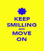 KEEP SMILLING AND MOVE ON - Personalised Poster A4 size