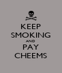 KEEP SMOKING AND PAY CHEEMS - Personalised Poster A4 size