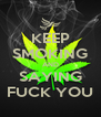 KEEP SMOKING AND SAYING FUCK YOU - Personalised Poster A4 size