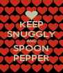 KEEP SNUGGLY AND SPOON PEPPER - Personalised Poster A4 size