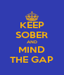 KEEP SOBER AND MIND THE GAP - Personalised Poster A4 size