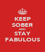 KEEP SOBER AND STAY FABULOUS - Personalised Poster A4 size