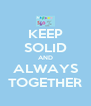 KEEP SOLID AND ALWAYS TOGETHER - Personalised Poster A4 size