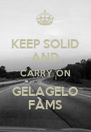 KEEP SOLID AND CARRY ON GELAGELO FAMS - Personalised Poster A4 size